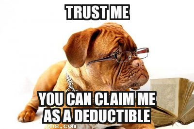The Trust me Dog saying you can claim me as a deductible canine logic meme