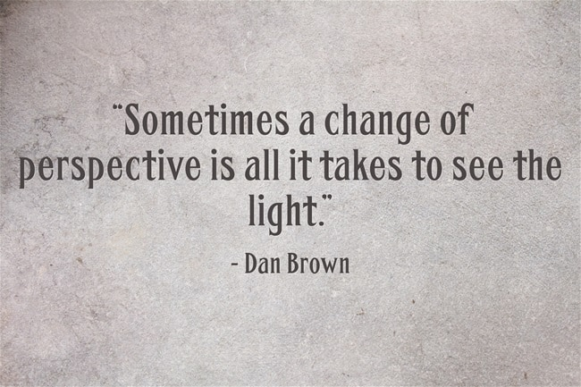 """Dan Brown Quote: """"Sometimes a change of perspective is all it takes to see the light."""""""