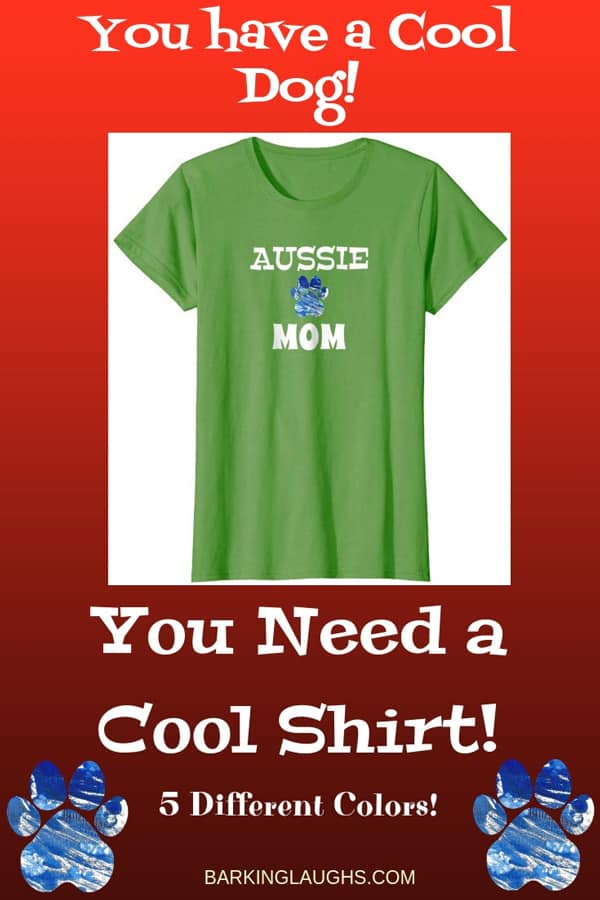 Australian Shepherd Mom Shirt from the Barking Laughs Dog Mom Shirts Collection over 30 different Breeds