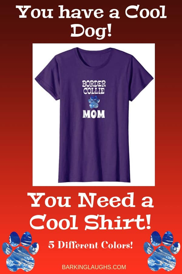 Border Collie Mom Shirt from the Barking Laughs Dog Mom Shirts Collection over 30 different Breeds