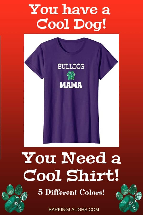 Bulldog Mom Shirt from the Barking Laughs Dog Mom Shirts Collection over 30 different Breeds
