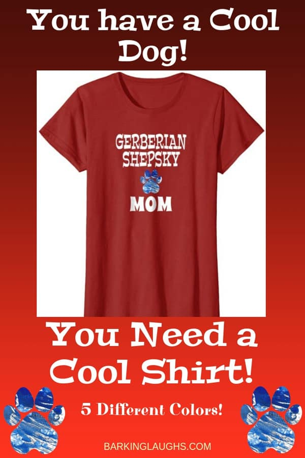Gerberian Shepsky Mom Shirt from the Barking Laughs Dog Mom Shirts Collection over 30 different Breeds