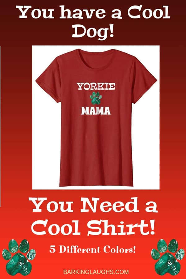Yorkie Mom Shirt from the Barking Laughs Dog Mom Shirts Collection over 30 different Breeds