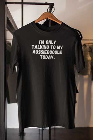 I'm only talking to my Aussiedoodle Shirt