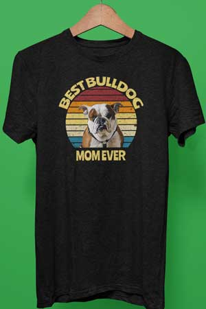 Best Bulldog mom ever shirt