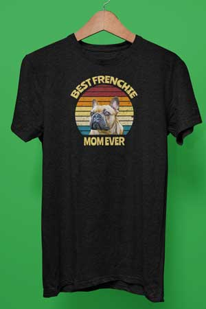 best frenchie mom ever shirt